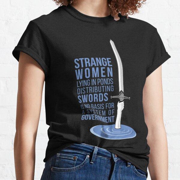 Strange Women Lying in Ponds Distributing Swords - Monty Python Classic T-Shirt
