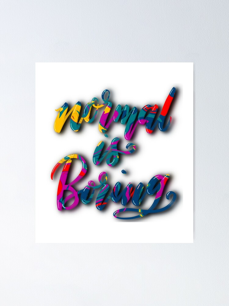 Alternate view of Normal Is Boring Poster