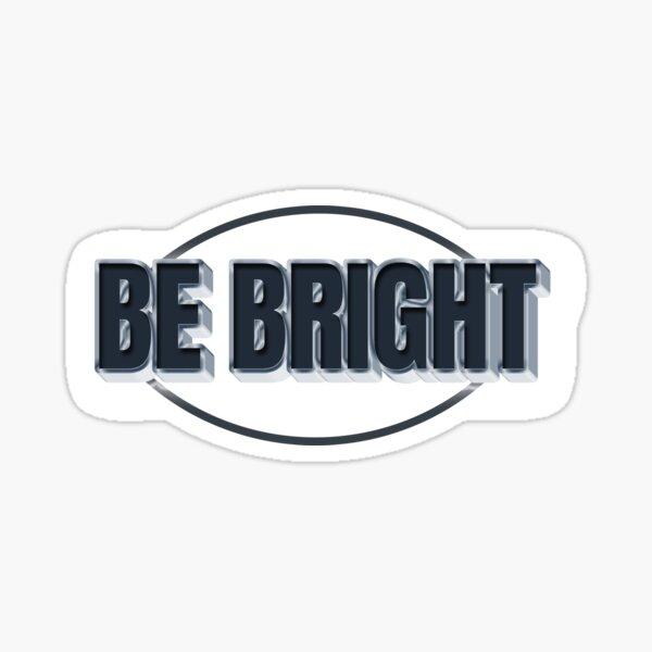 BE BRIGHT Sticker