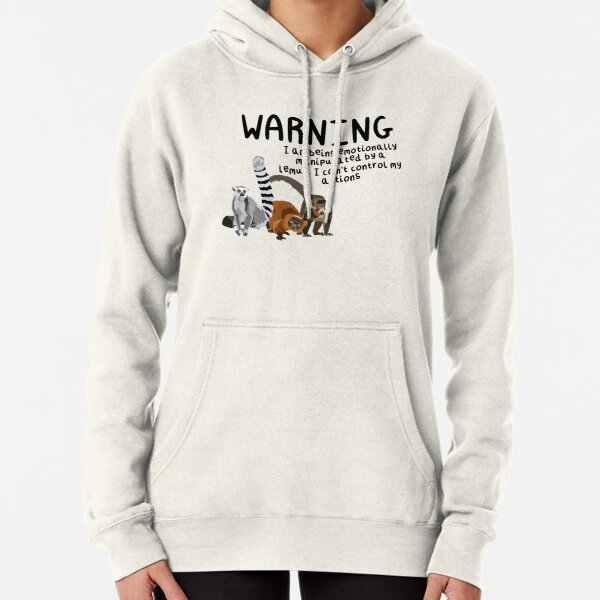 Warning I Am Being Emotionally Manipulated By A Lemur Pullover Hoodie
