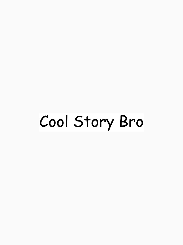 Cool Story Bro by comicsans