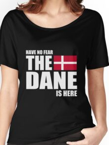 Danish - Have No Fear The Dane Is Here Women's Relaxed Fit T-Shirt