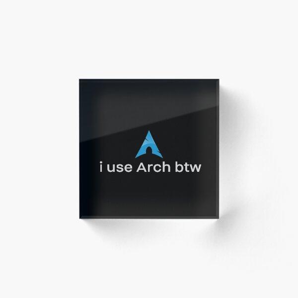 i use Arch btw Acrylic Block