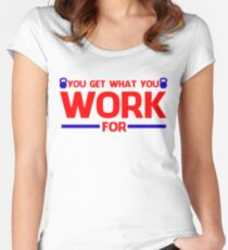 YOU GET WHAT YOU WORK FOR BLUE&RED Women's Fitted Scoop T-Shirt