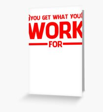 YOU GET WHAT YOU WORK FOR RED Greeting Card
