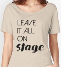 Leave It All On Stage Women's Relaxed Fit T-Shirt