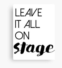 Leave It All On Stage Canvas Print