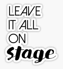 Leave It All On Stage Sticker