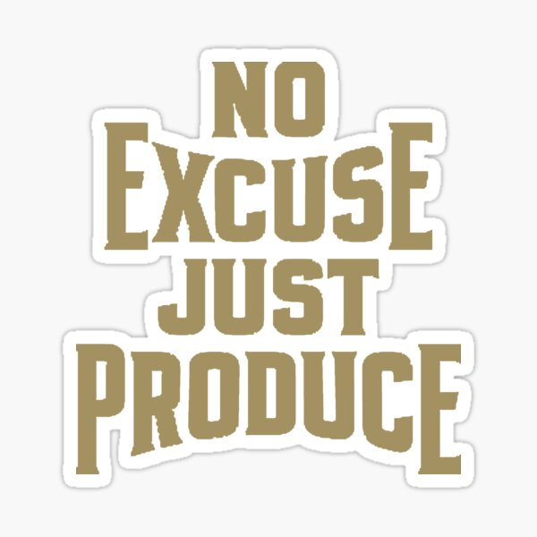 No Excuse Just Produce Sticker