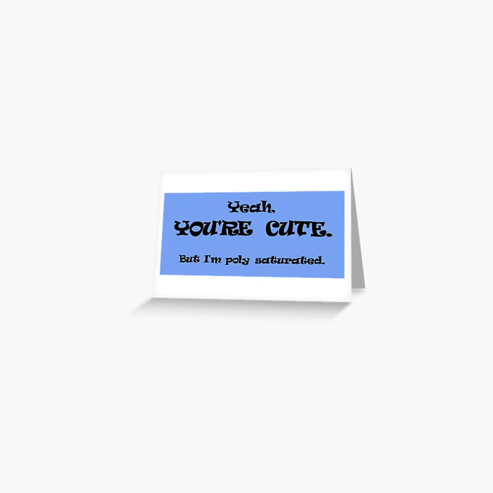 You're Cute, But I'm Poly Saturated Greeting Card