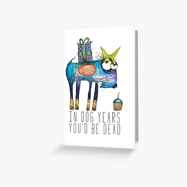 In dog years you'd be dead Greeting Card