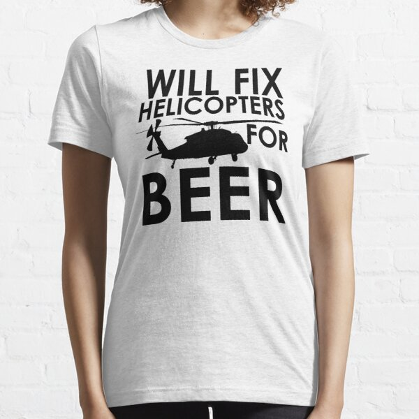 Will Fix Helicopters for Beer Essential T-Shirt