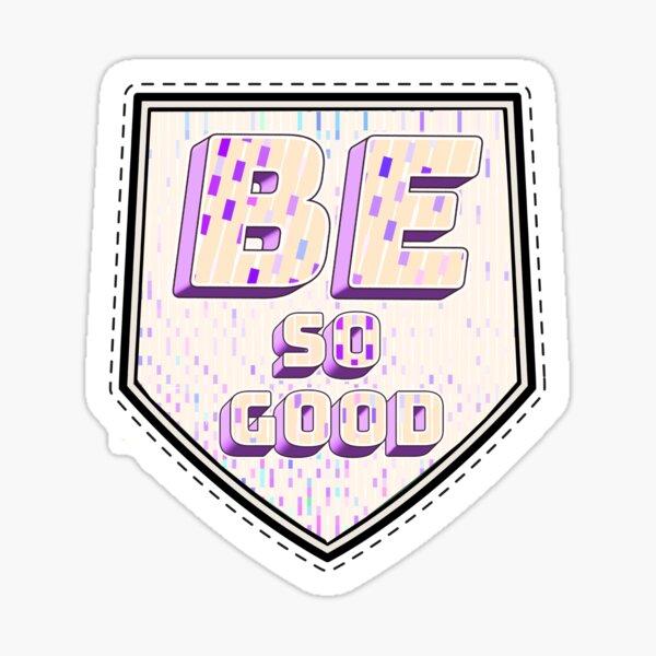 BE SO GOOD Sticker