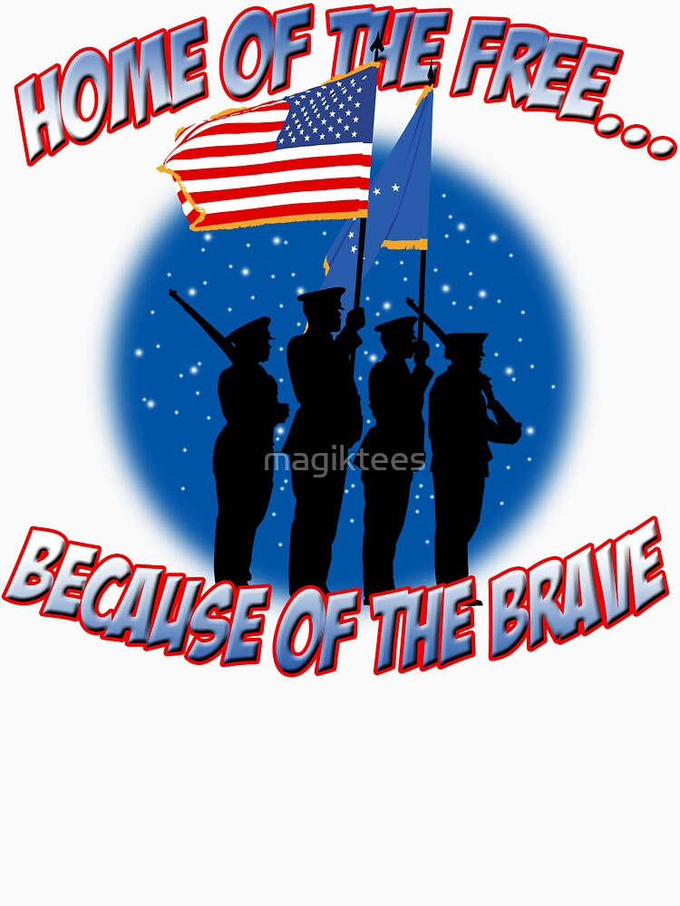 Home Of The Free Because Of The Brave by magiktees