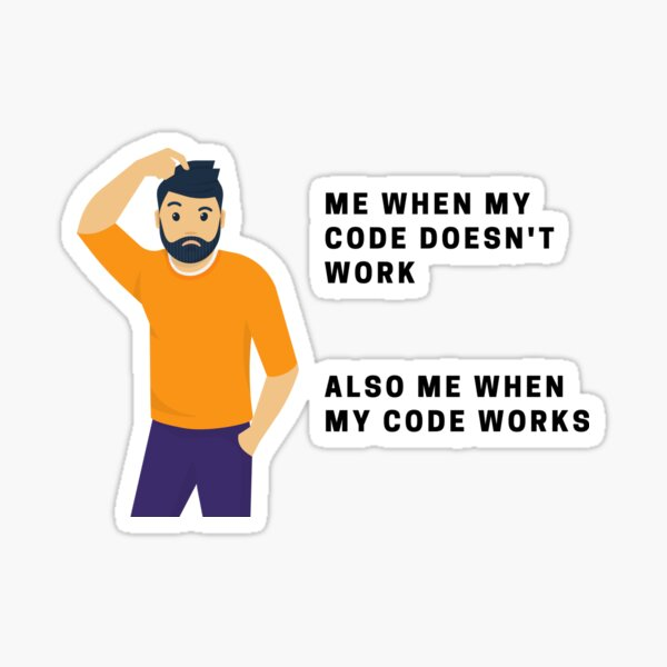 CONFUSED WHY CODE WORKS TEE Sticker