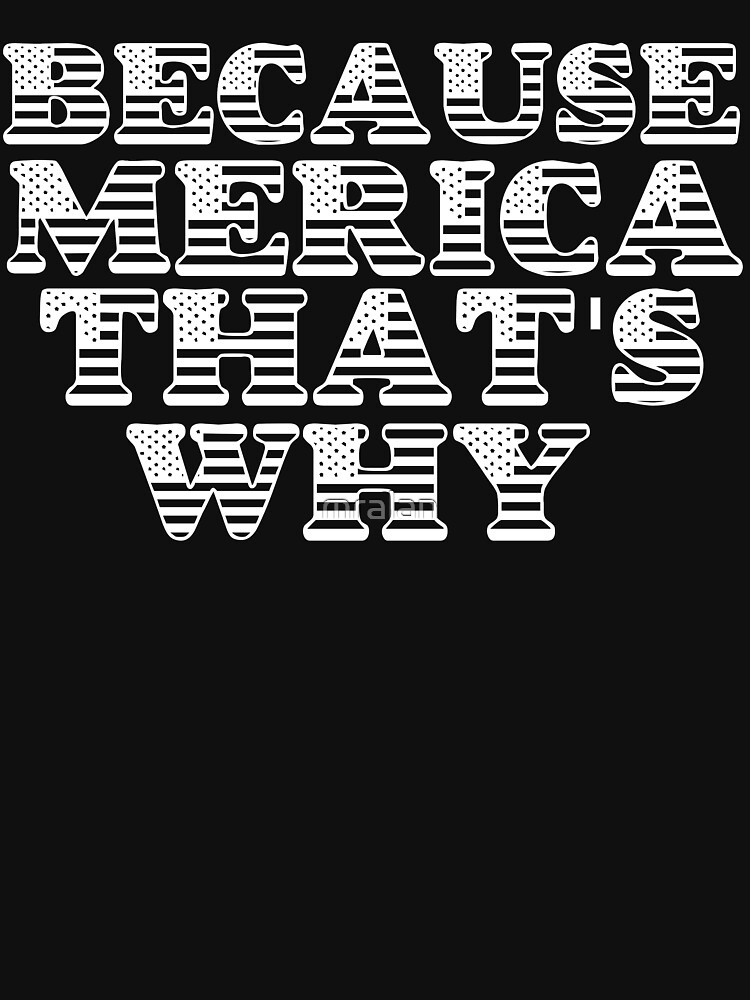 BECAUSE MERICA by mralan