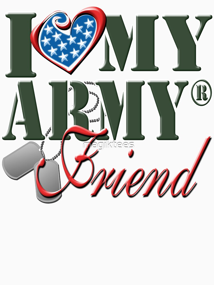 I Love My Army Friend by magiktees