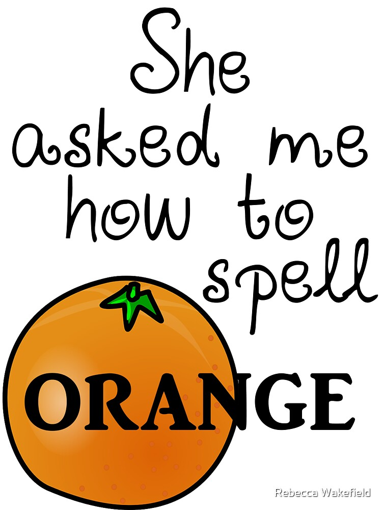 She asked me how to spell Orange by Rebecca Wakefield
