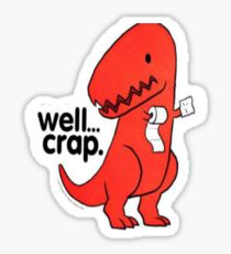 Well Crap T Rex Sticker