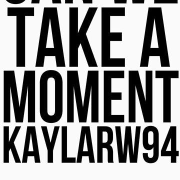 Can We Take A Moment- Black Font by TheKaylaWatson