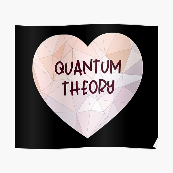 I love quantum theory Poster