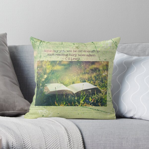 Some day you will be old enough to start reading fairy tales again ~ CS Lewis (text) Throw Pillow