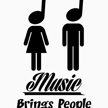 Music Brings People Together by ThatTeeShirtGuy