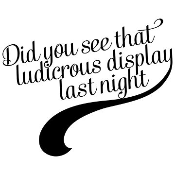 Did you see that ludicrous display last night? by nerdfelt