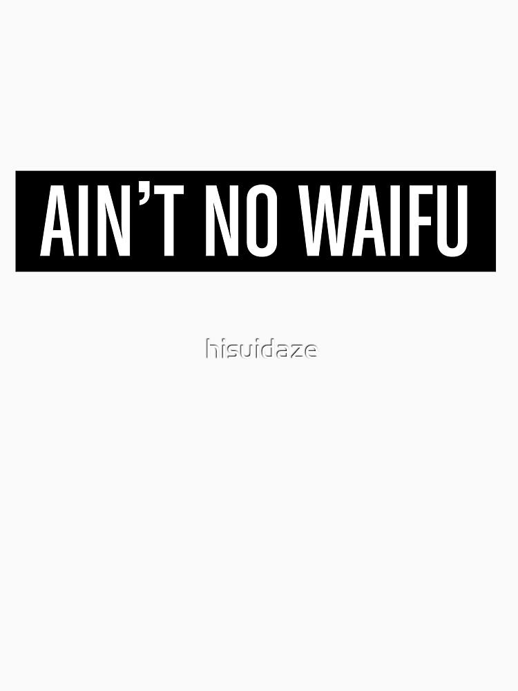 AIN'T NO WAIFU by hisuidaze