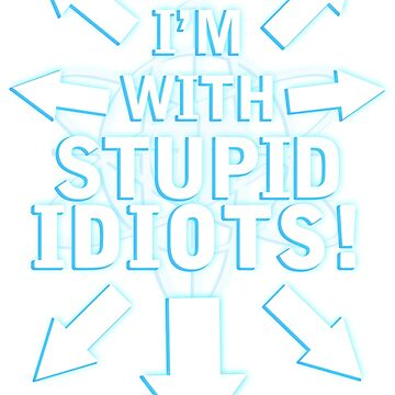 I'm With STUPID IDIOTS! by DZLV