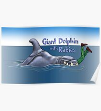 Giant Dolphin With Rabies Poster