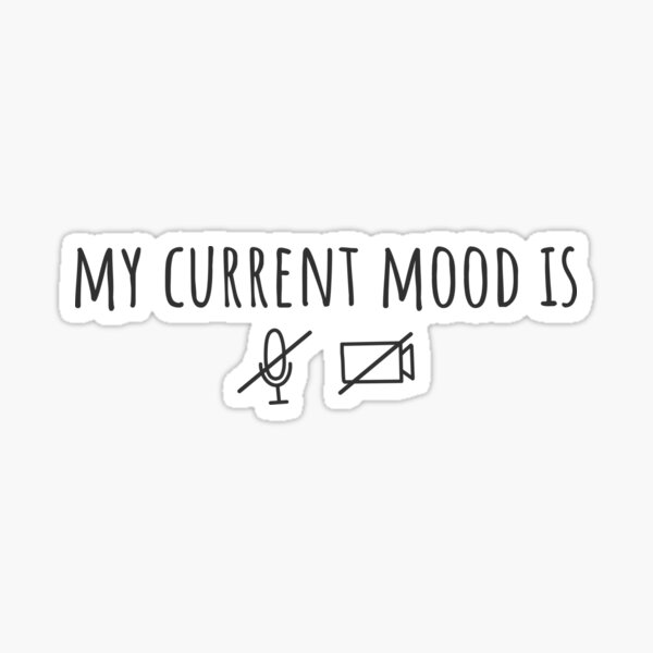 My current mood is... muted and no camera - work from home Sticker