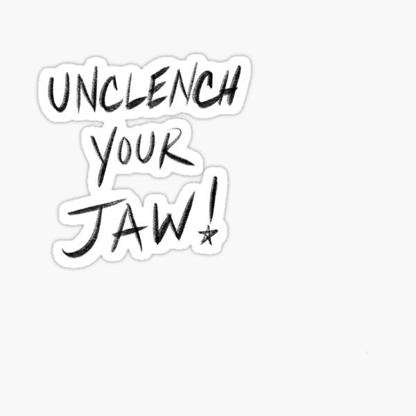 Unclench Your Jaw! Sticker