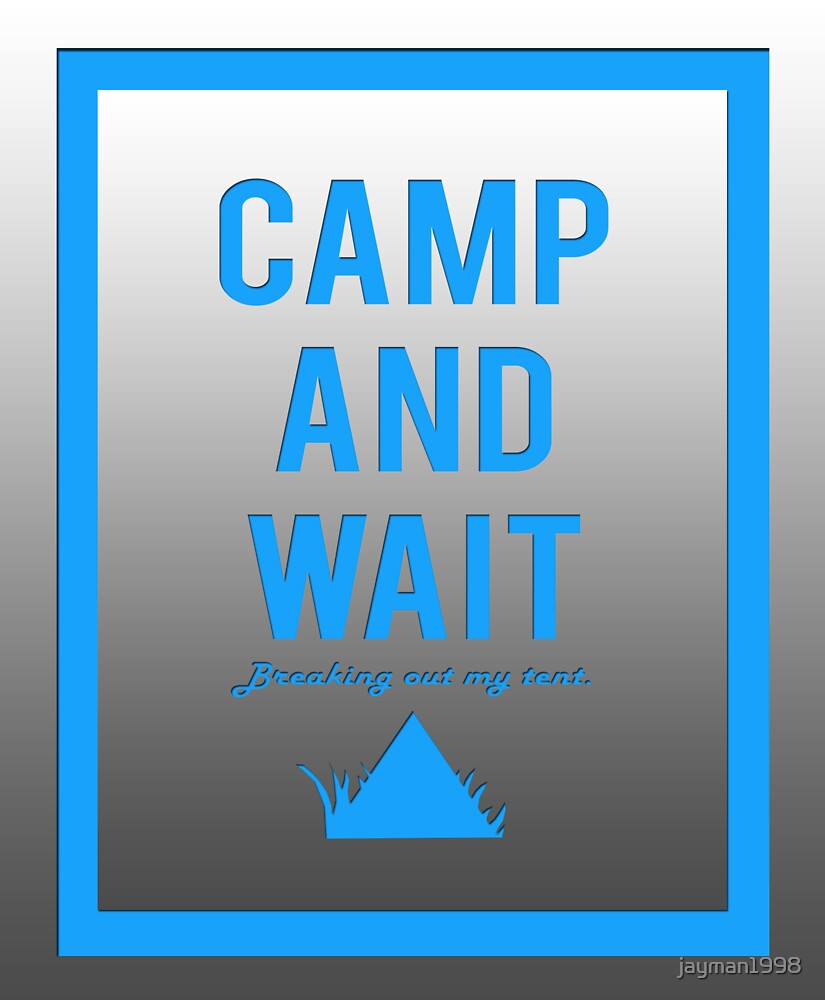 """Camp and wait"" design blue by jayman1998"