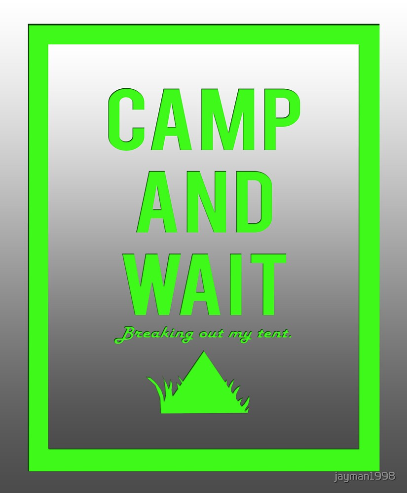 """Camp and wait"" design green by jayman1998"