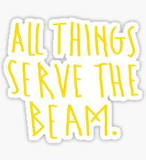 All Things Serve the Beam Sticker