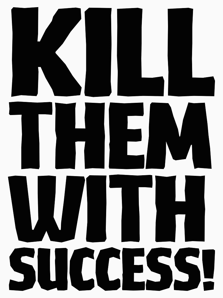 Kill Them With Success - Black Text by WokeUpRich