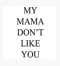 Justin Bieber My Mama Dont Like You  Photographic Print