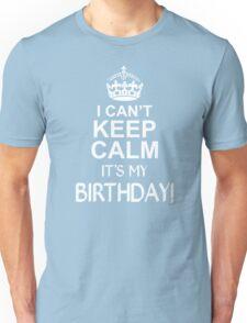 I CANT KEEP CALM ITS MY BIRTHDAY  Unisex T-Shirt