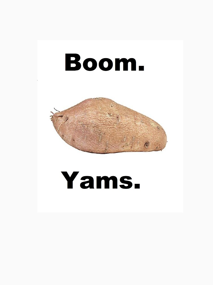 Boom. Yams.  by Captainbuffy