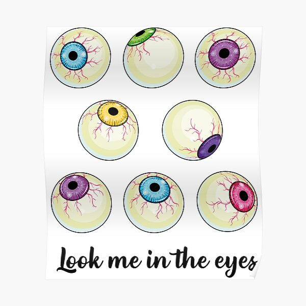 Look me in the Eyeballs Poster