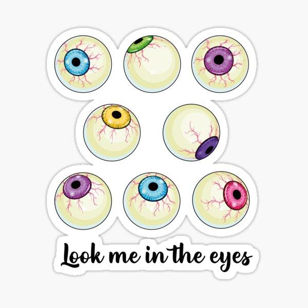 Look me in the Eyeballs Sticker