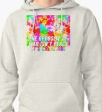 The Opposite Of War Pullover Hoodie