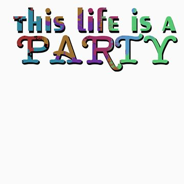 This Life Is  Party by kerrodluke