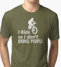 I Ride So I Don't Choke People Funny Cycling, Bicycle, Mountain Bike and BMX Tri-blend T-Shirt