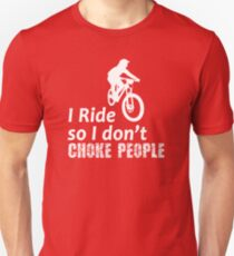 I Ride So I Don't Choke People Funny Cycling, Bicycle, Mountain Bike and BMX T-Shirt