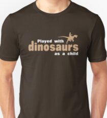Played with Dinosaurs as a child Unisex T-Shirt
