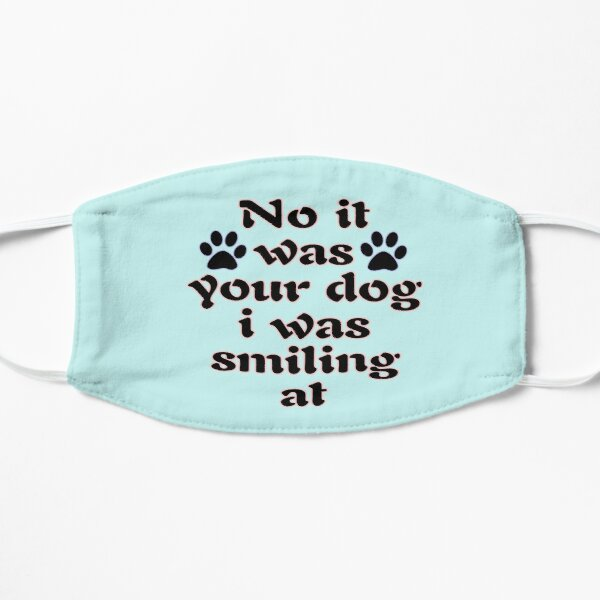 I was smiling at your dog Flat Mask