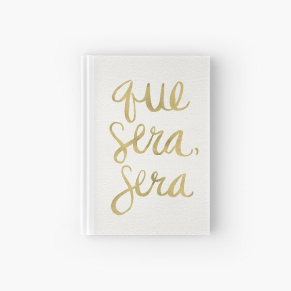Whatever Will Be, Will Be (Gold Ink) Hardcover Journal