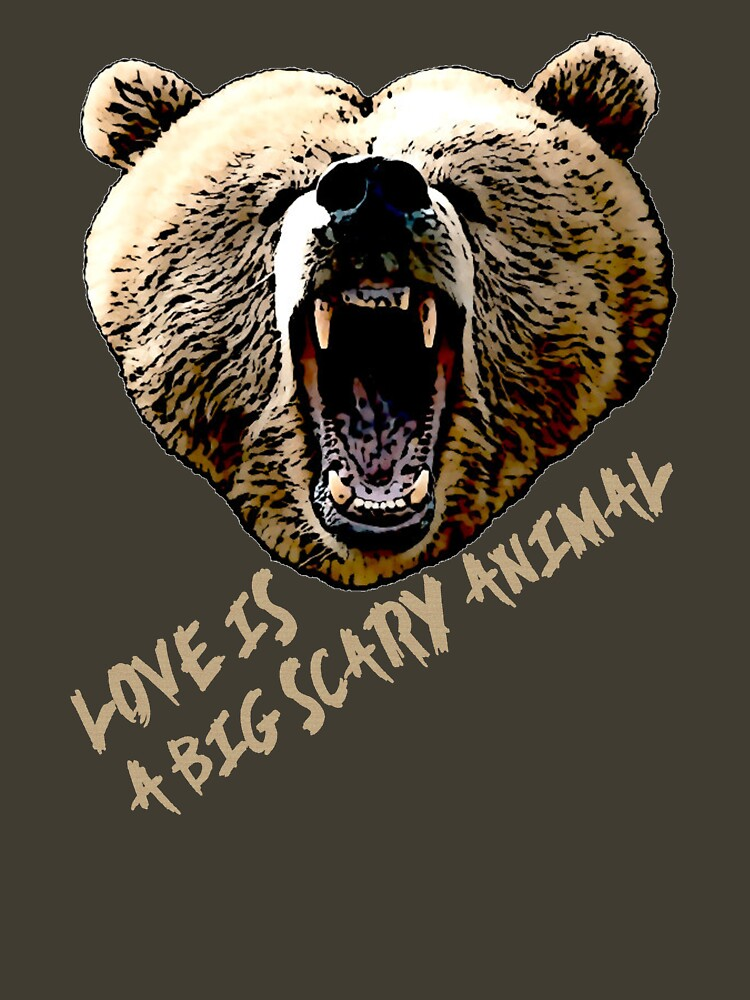 Love Is A Big Scary Animal (Bear Design) #1 by RobC13